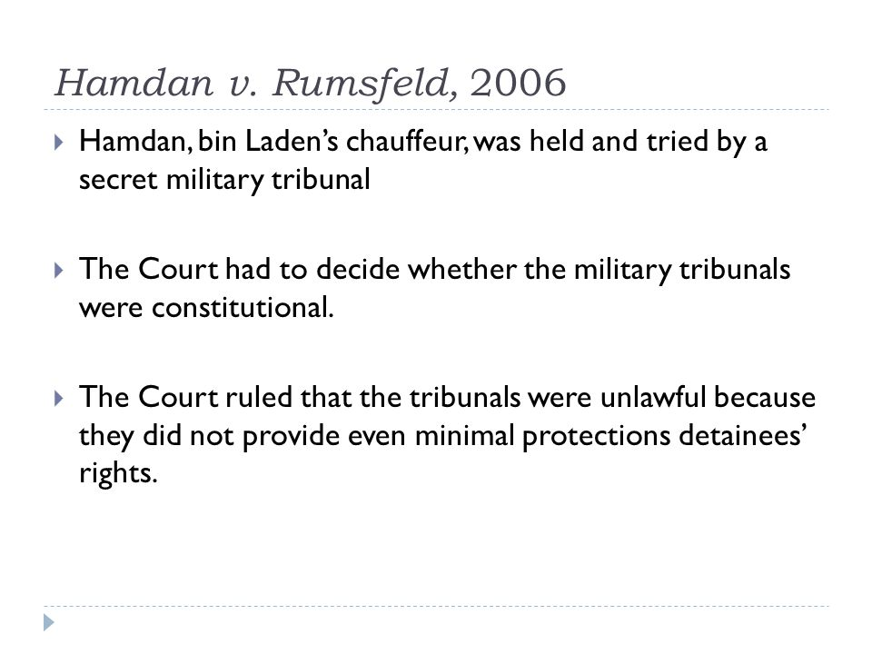 Hamdan v. Rumsfeld, 2006 Hamdan, bin Laden's chauffeur, was held and tried by a secret military tribunal.