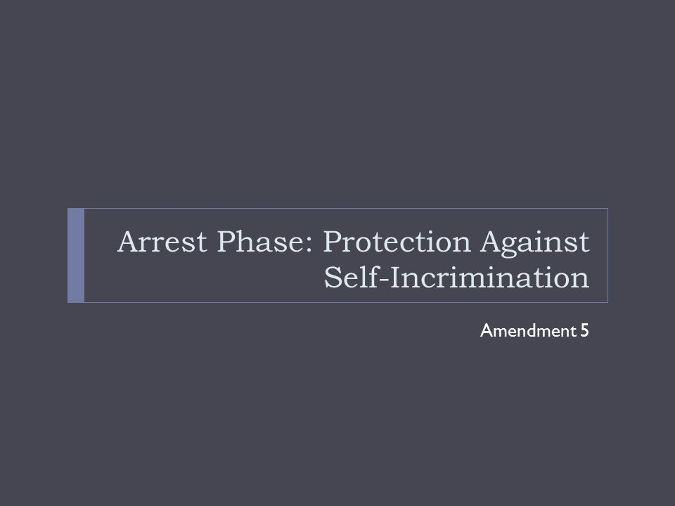 Arrest Phase: Protection Against Self-Incrimination