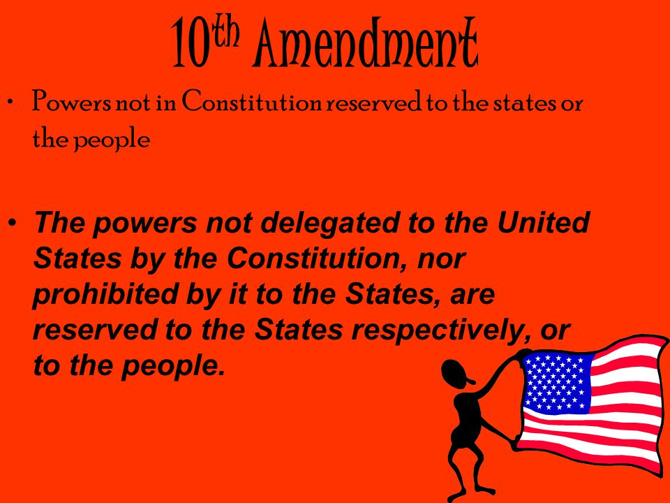 10th Amendment Powers not in Constitution reserved to the states or the people.