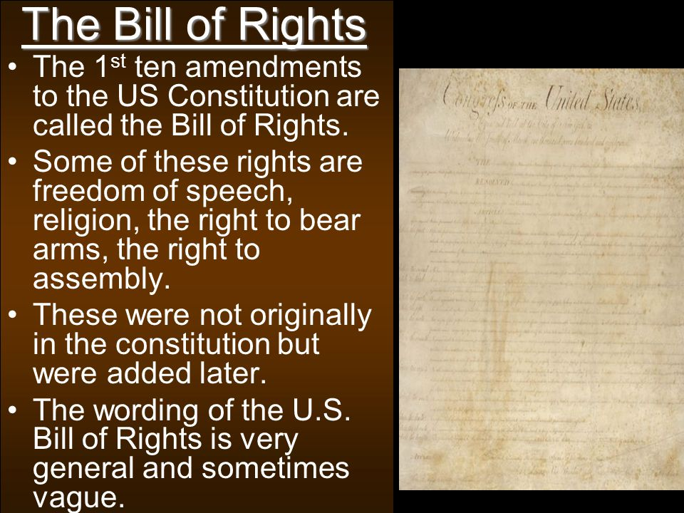 The Bill of Rights The 1st ten amendments to the US Constitution are called the Bill of Rights.
