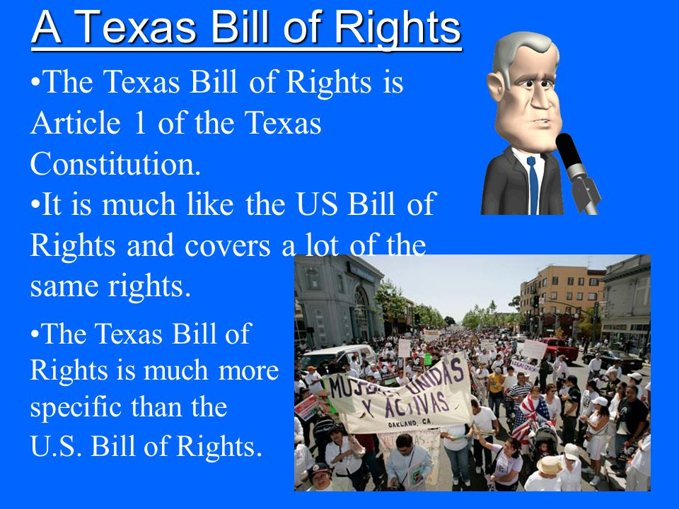 A Texas Bill of Rights The Texas Bill of Rights is Article 1 of the Texas Constitution.