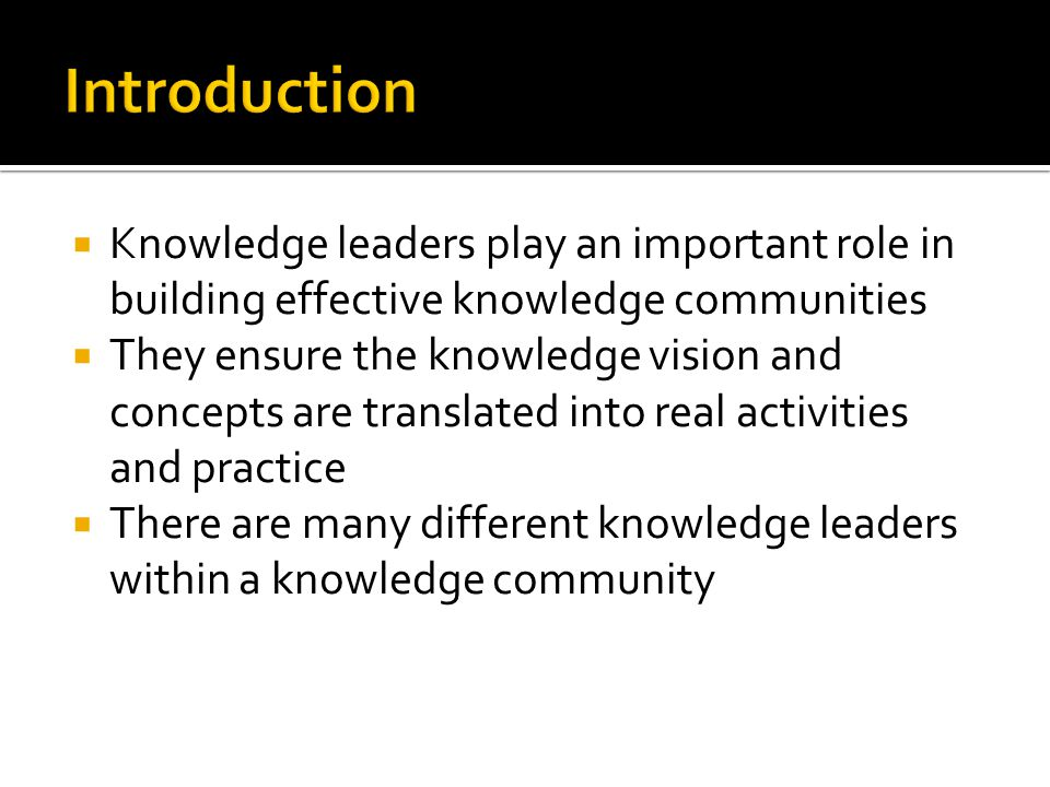 Introduction Knowledge leaders play an important role in building effective knowledge communities.
