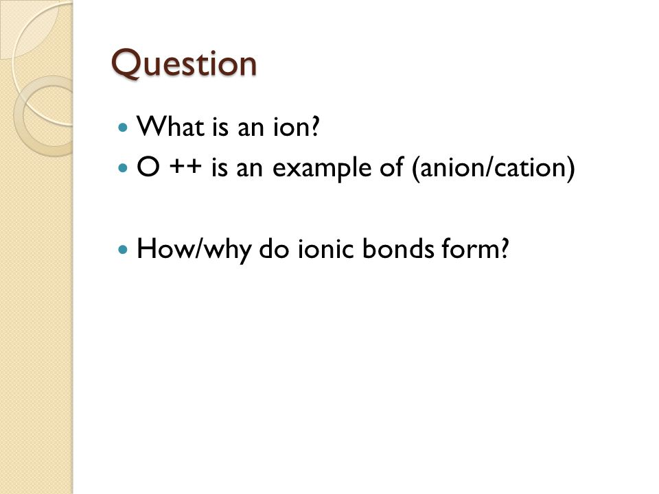 Question What is an ion O ++ is an example of (anion/cation)