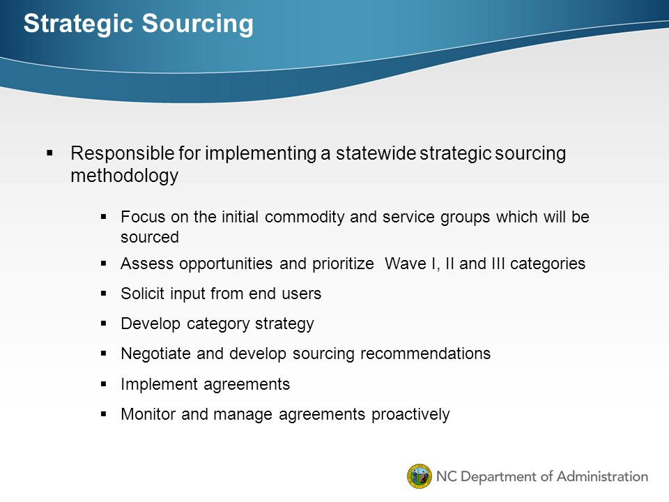 Strategic Sourcing Responsible for implementing a statewide strategic sourcing methodology.