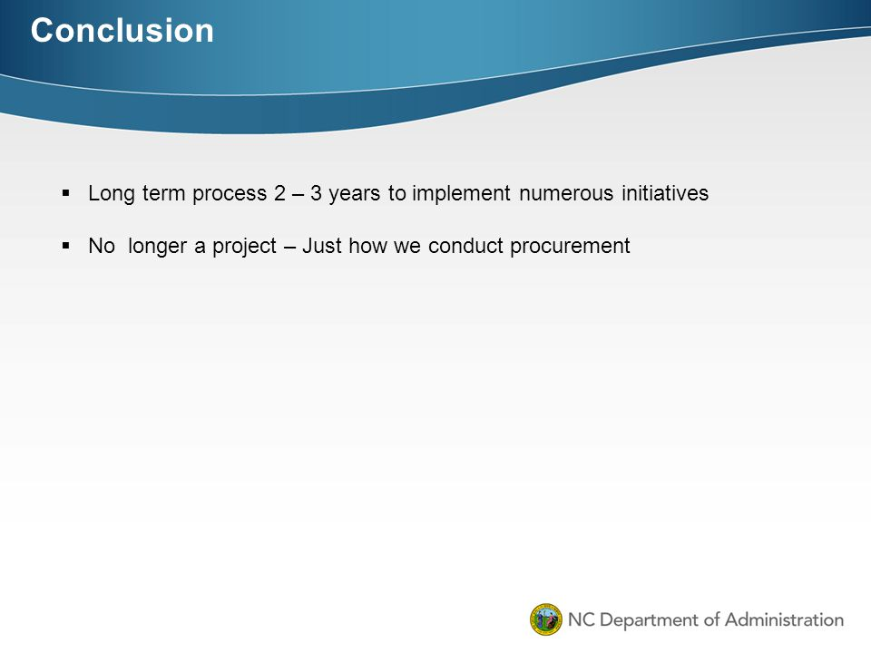 Conclusion Long term process 2 – 3 years to implement numerous initiatives.