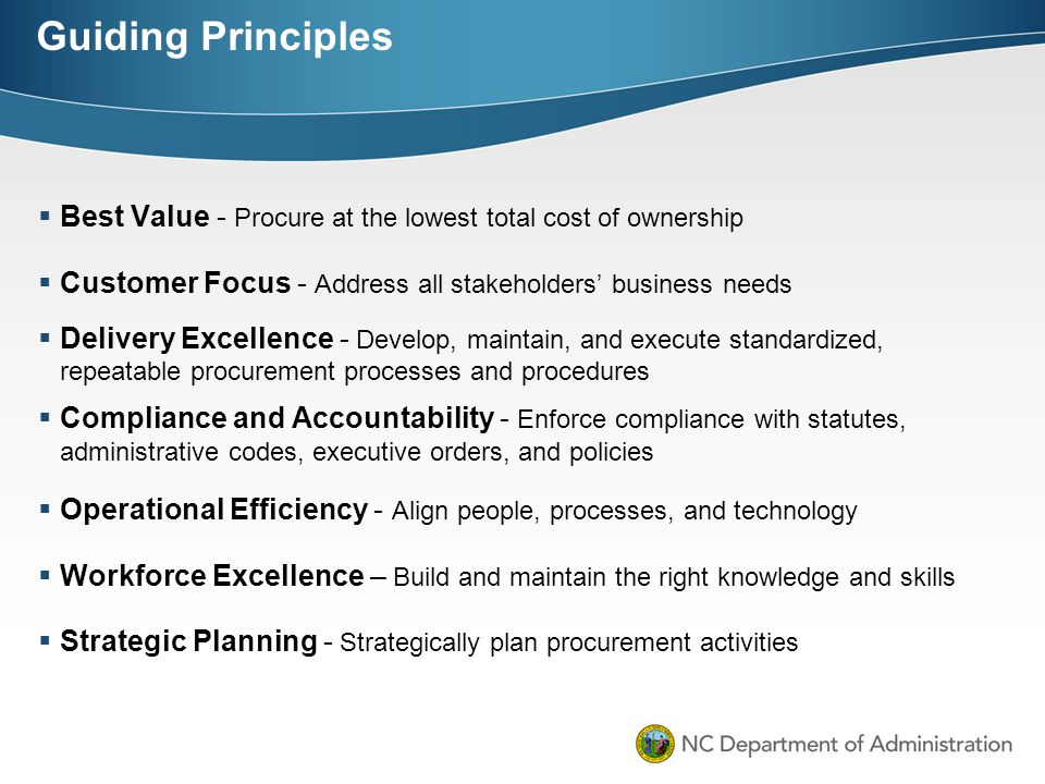 Guiding Principles Best Value - Procure at the lowest total cost of ownership. Customer Focus - Address all stakeholders' business needs.