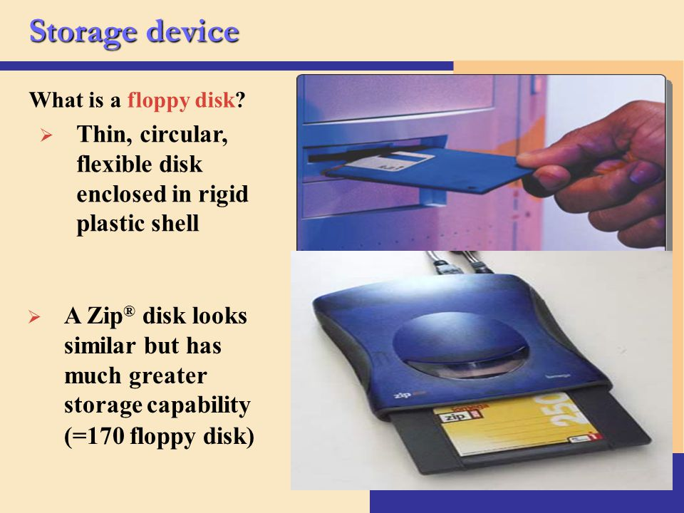 Storage device What is a floppy disk Thin, circular, flexible disk enclosed in rigid plastic shell.
