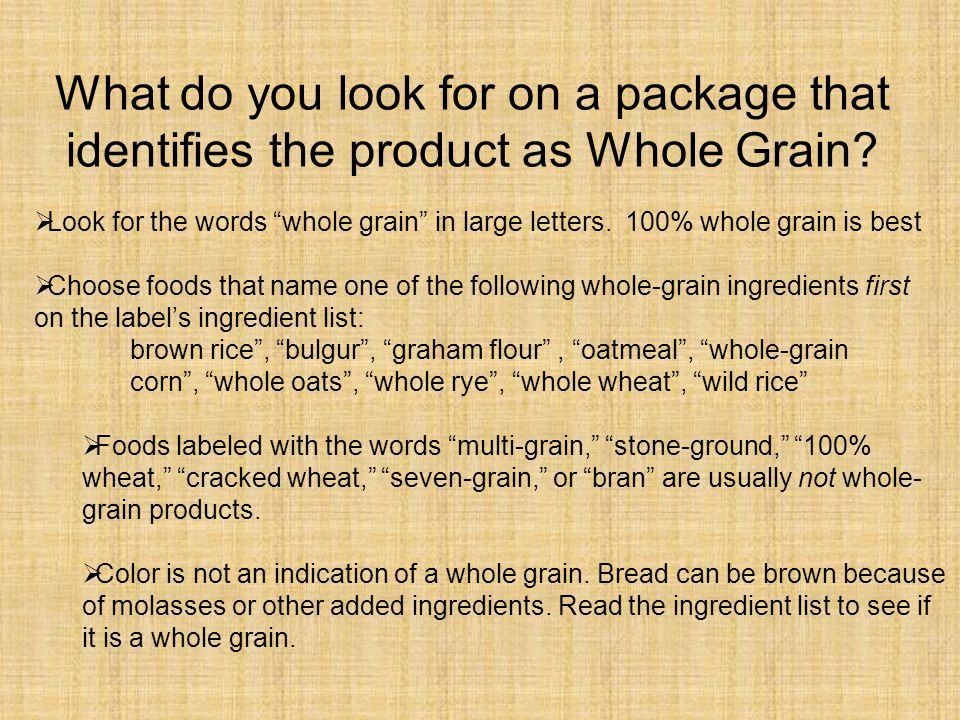 What do you look for on a package that identifies the product as Whole Grain