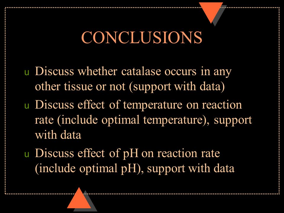 CONCLUSIONS Discuss whether catalase occurs in any other tissue or not (support with data)