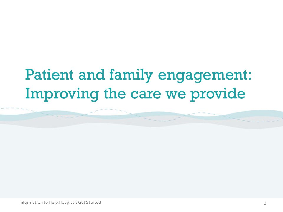 Patient and family engagement: Improving the care we provide