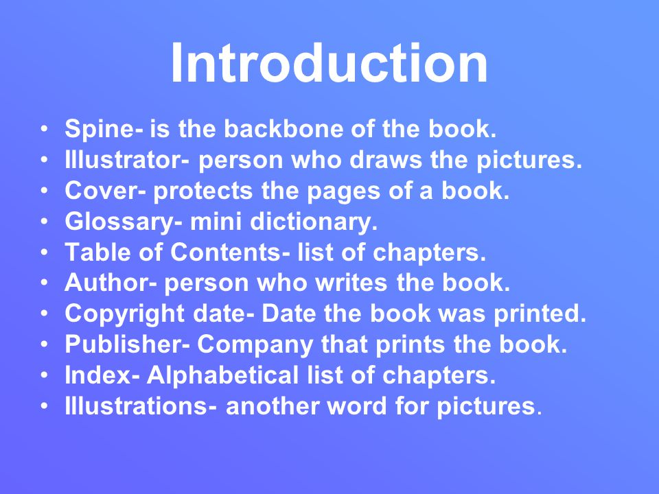 Introduction Spine- is the backbone of the book.
