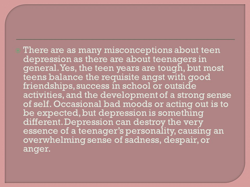 teen depression and anxiety ppt downloadthere are as many misconceptions about teen depression as there are about teenagers in general