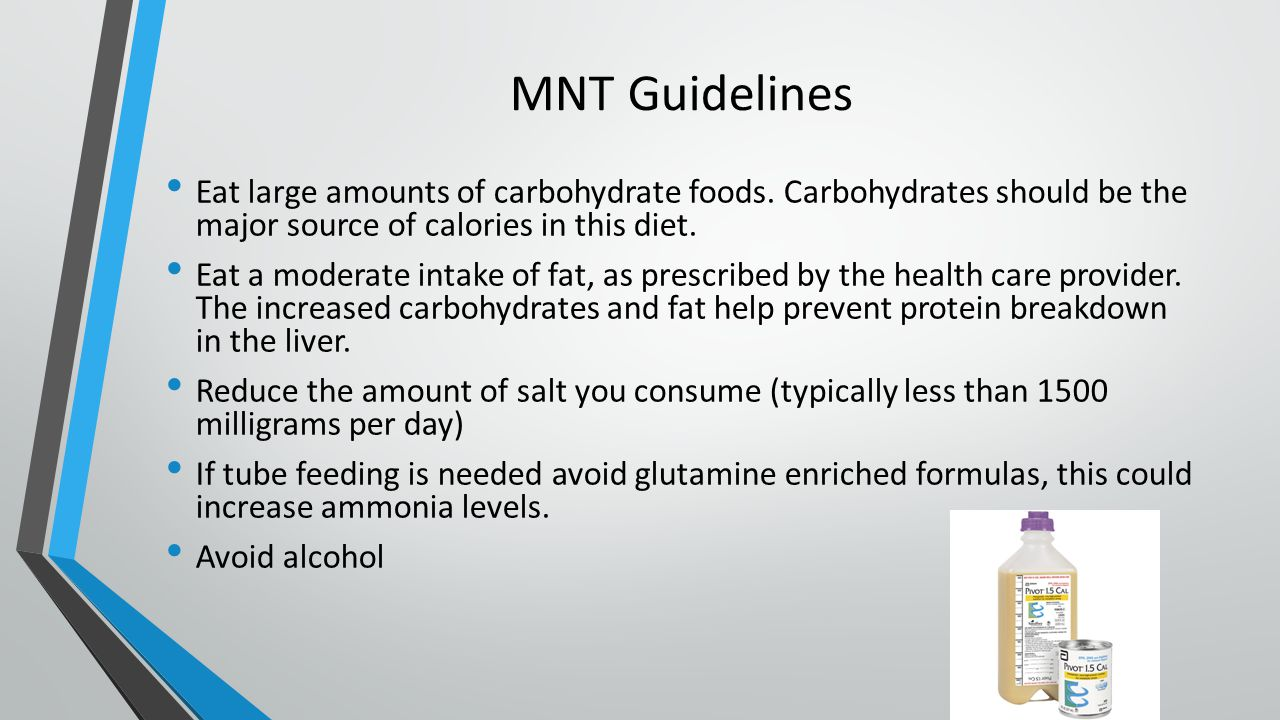 MNT Guidelines Eat large amounts of carbohydrate foods. Carbohydrates should be the major source of calories in this diet.