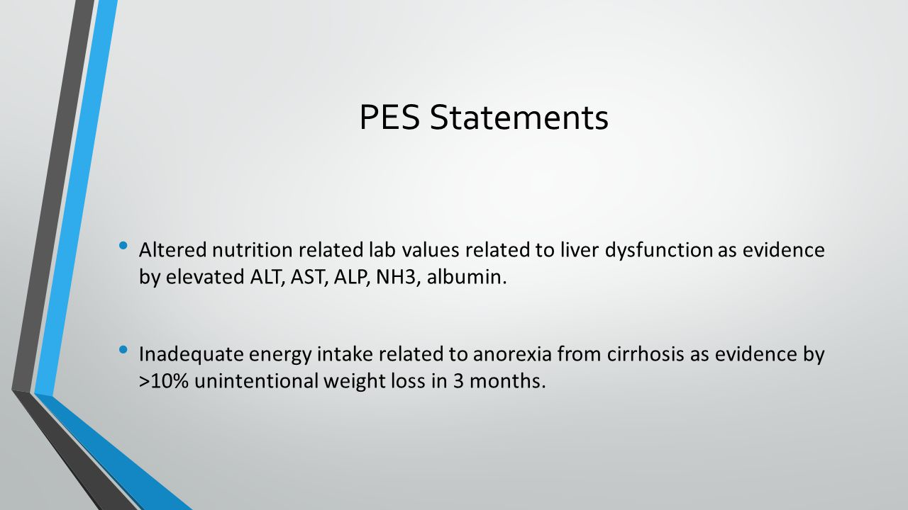 PES Statements Altered nutrition related lab values related to liver dysfunction as evidence by elevated ALT, AST, ALP, NH3, albumin.
