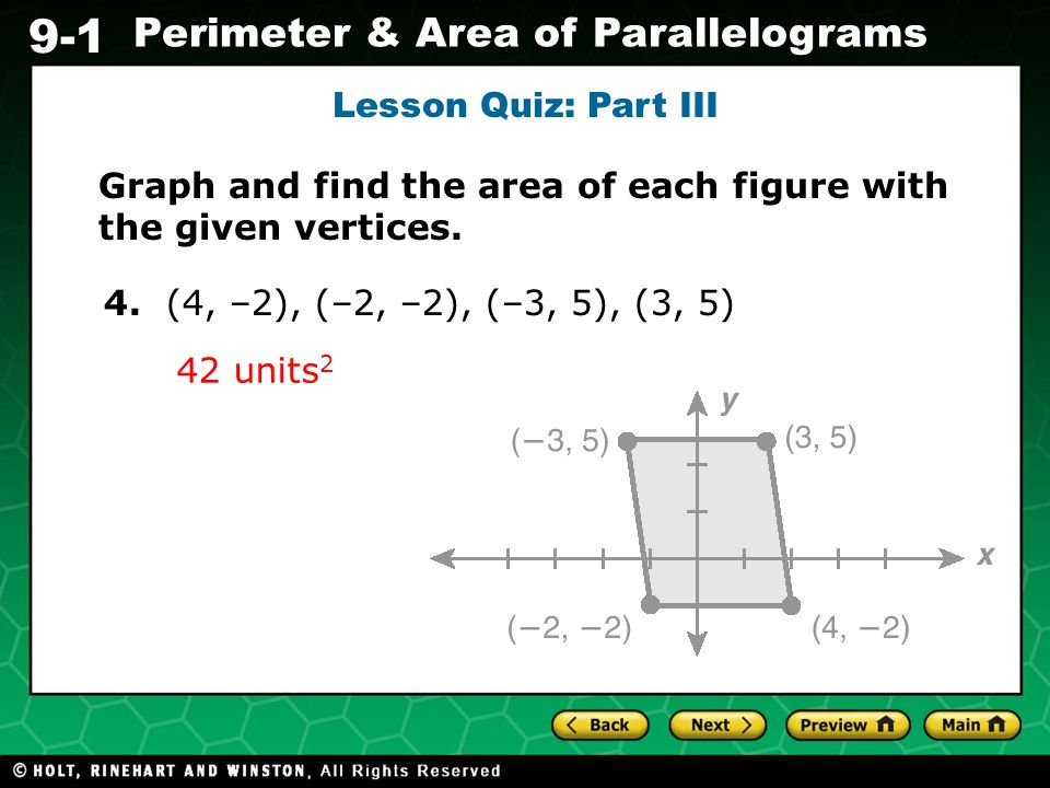 Lesson Quiz: Part III Graph and find the area of each figure with the given vertices. 4. (4, –2), (–2, –2), (–3, 5), (3, 5)