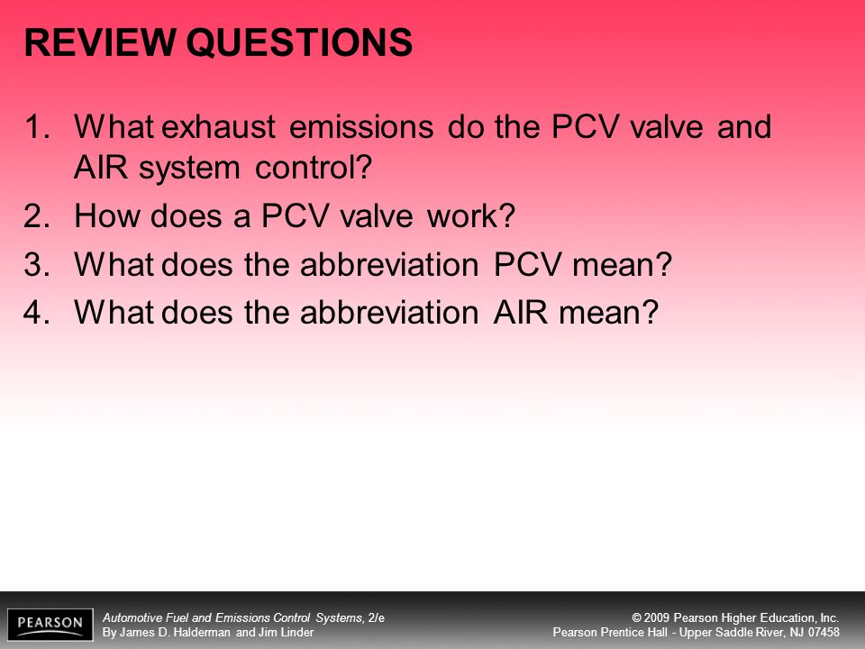 REVIEW QUESTIONS What exhaust emissions do the PCV valve and AIR system control How does a PCV valve work