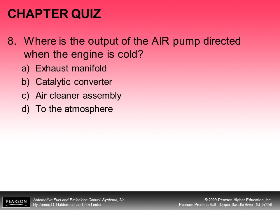 CHAPTER QUIZ 8. Where is the output of the AIR pump directed when the engine is cold Exhaust manifold.