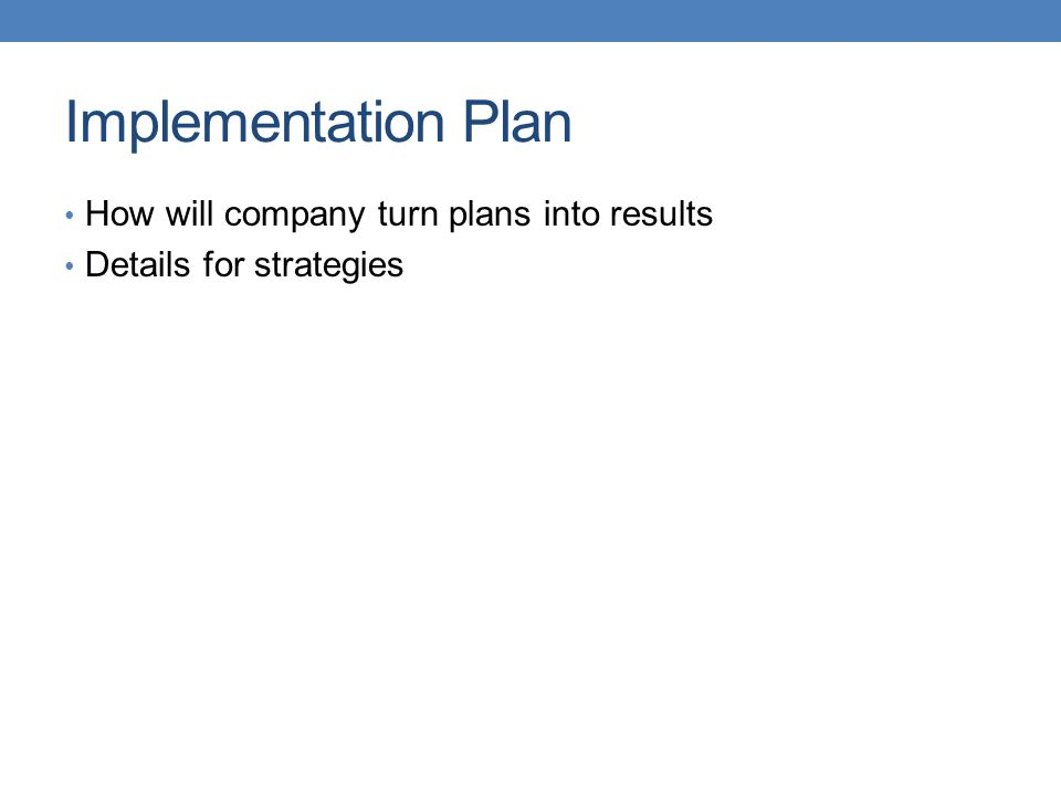 Implementation Plan How will company turn plans into results