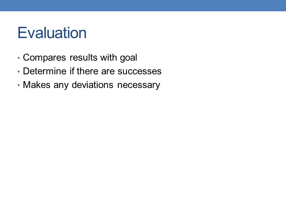 Evaluation Compares results with goal Determine if there are successes