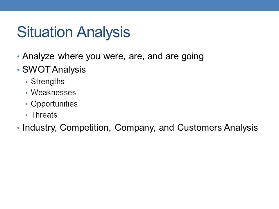 Situation Analysis Analyze where you were, are, and are going