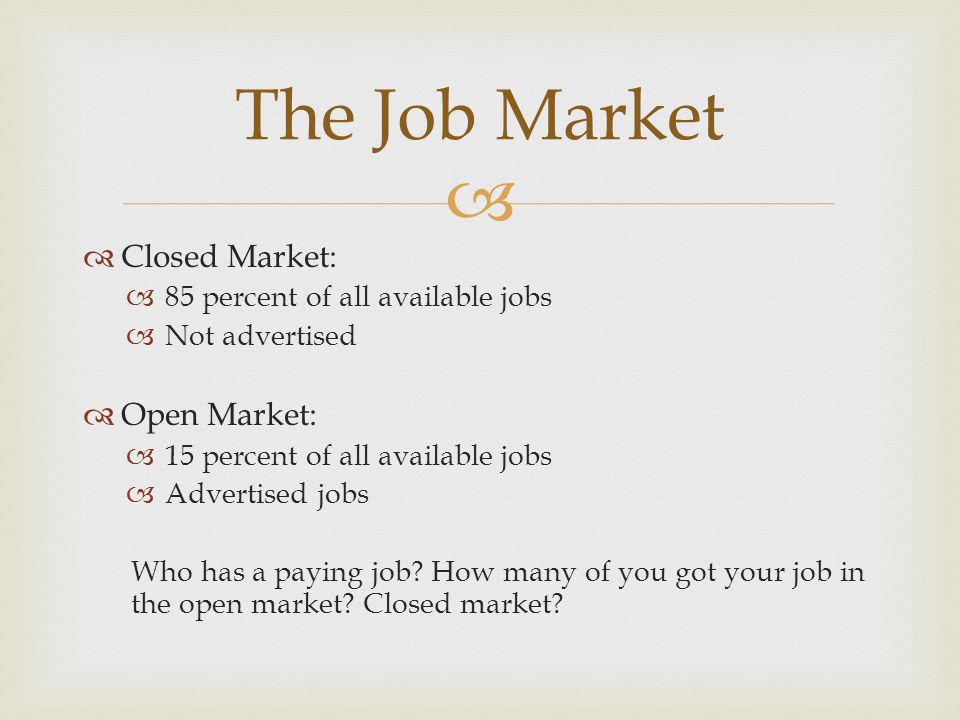 The Job Market Closed Market: Open Market: