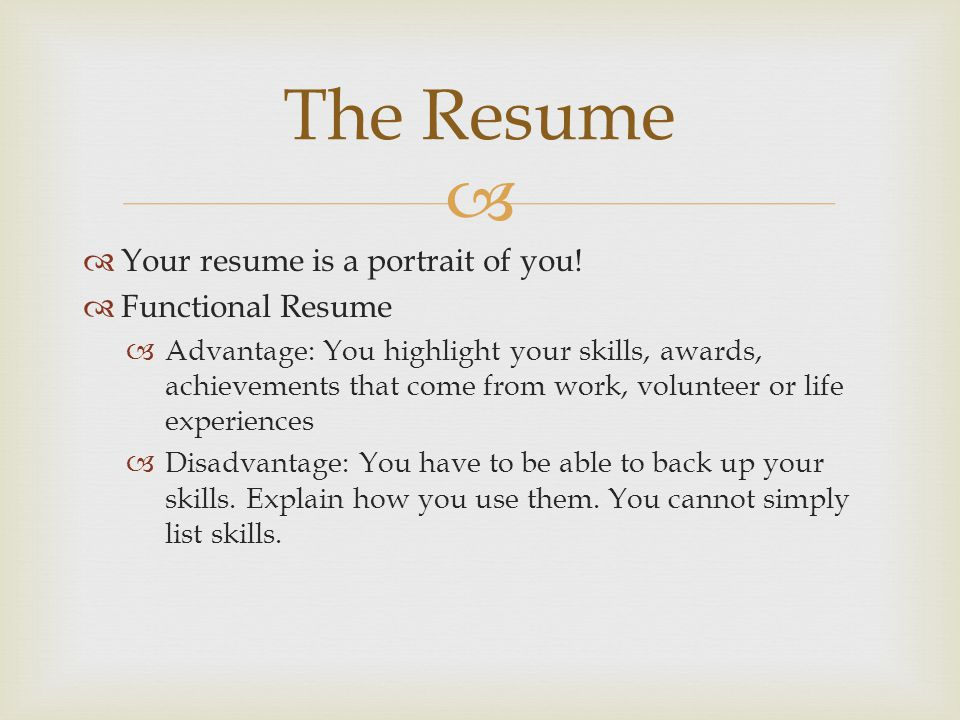 The Resume Your resume is a portrait of you! Functional Resume