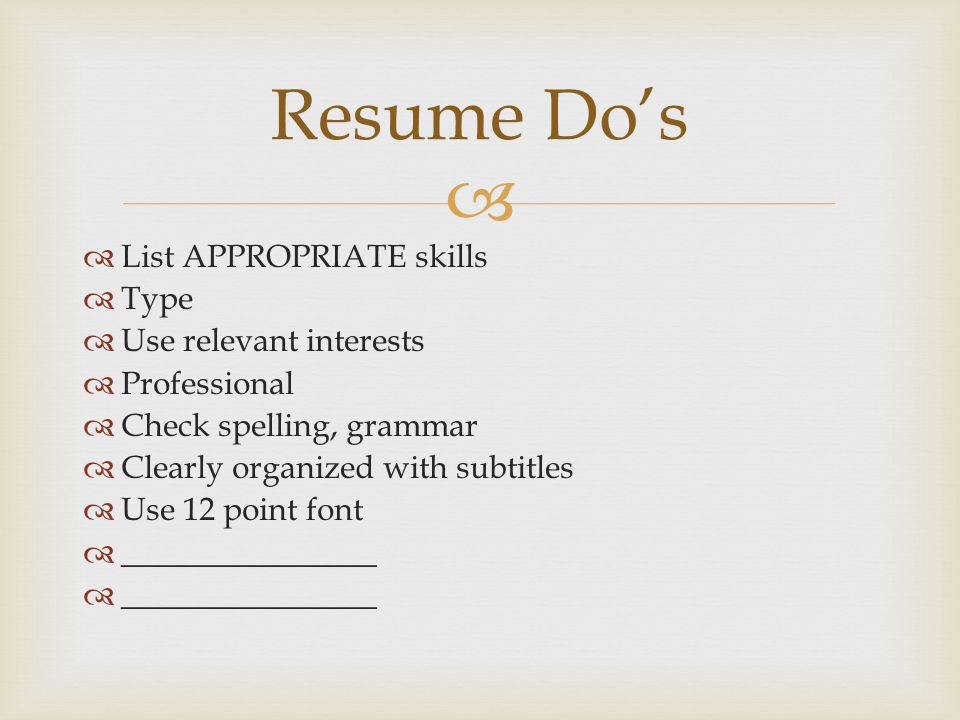 Resume Do's List APPROPRIATE skills Type Use relevant interests