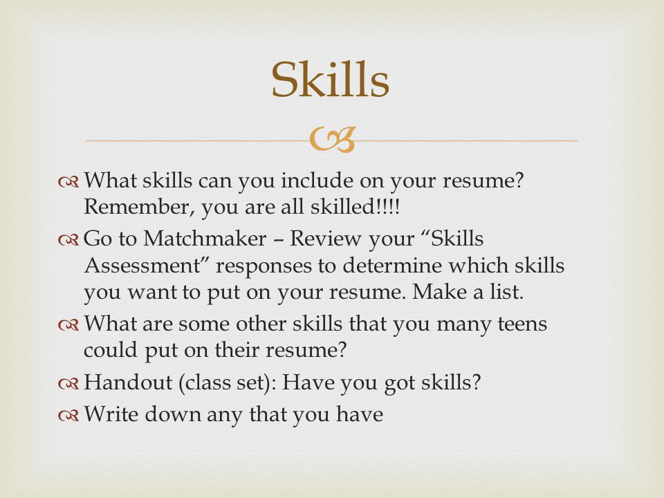 Skills What skills can you include on your resume Remember, you are all skilled!!!!