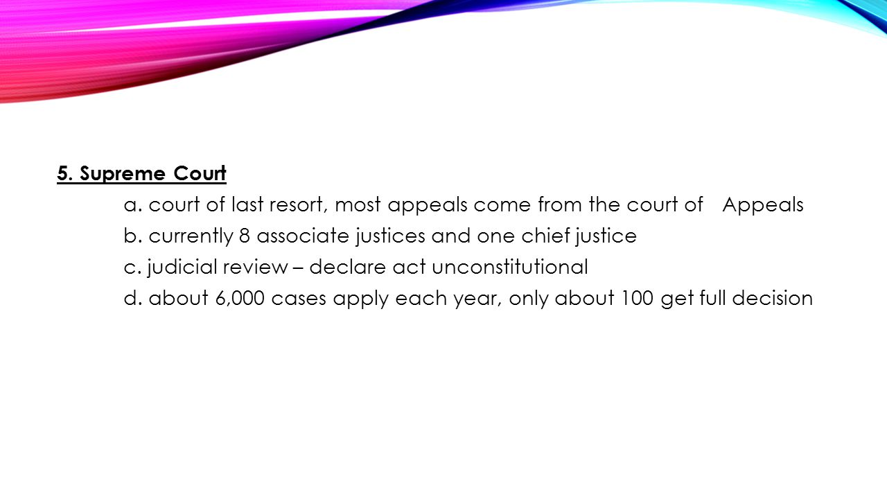 5. Supreme Court a. court of last resort, most appeals come from the court of Appeals b.
