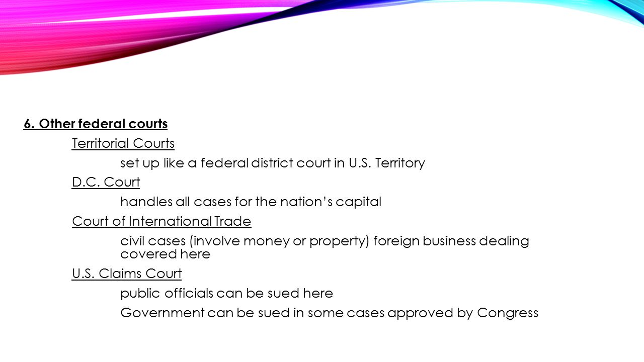 6. Other federal courts Territorial Courts set up like a federal district court in U.S.
