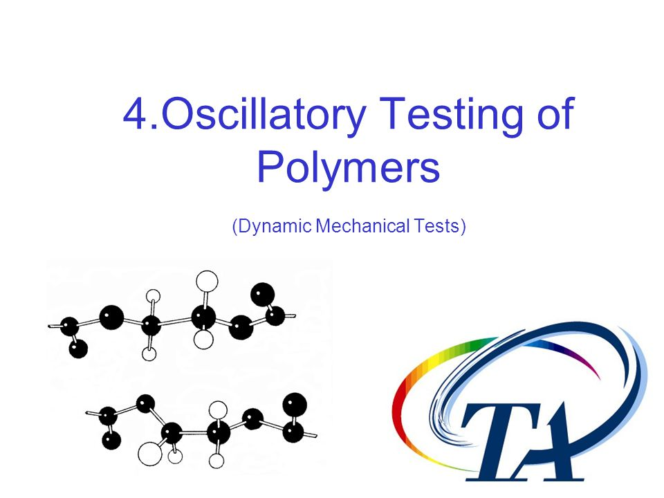 4.Oscillatory Testing of Polymers (Dynamic Mechanical Tests)