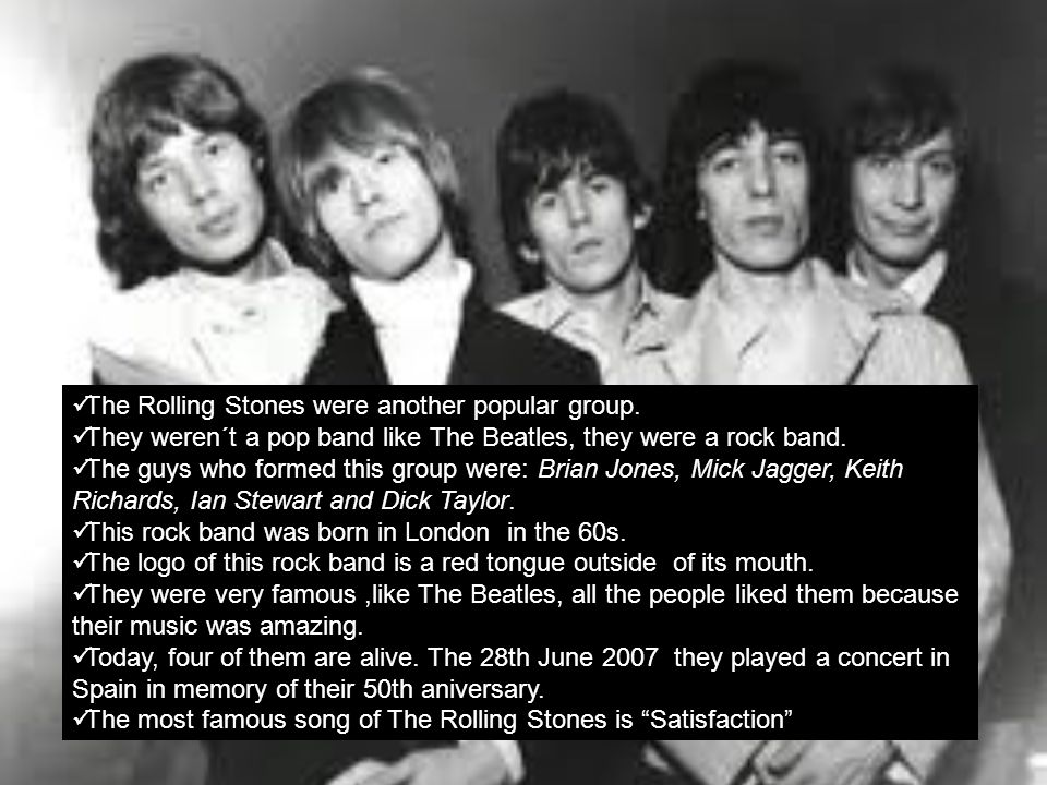 The Rolling Stones were another popular group.