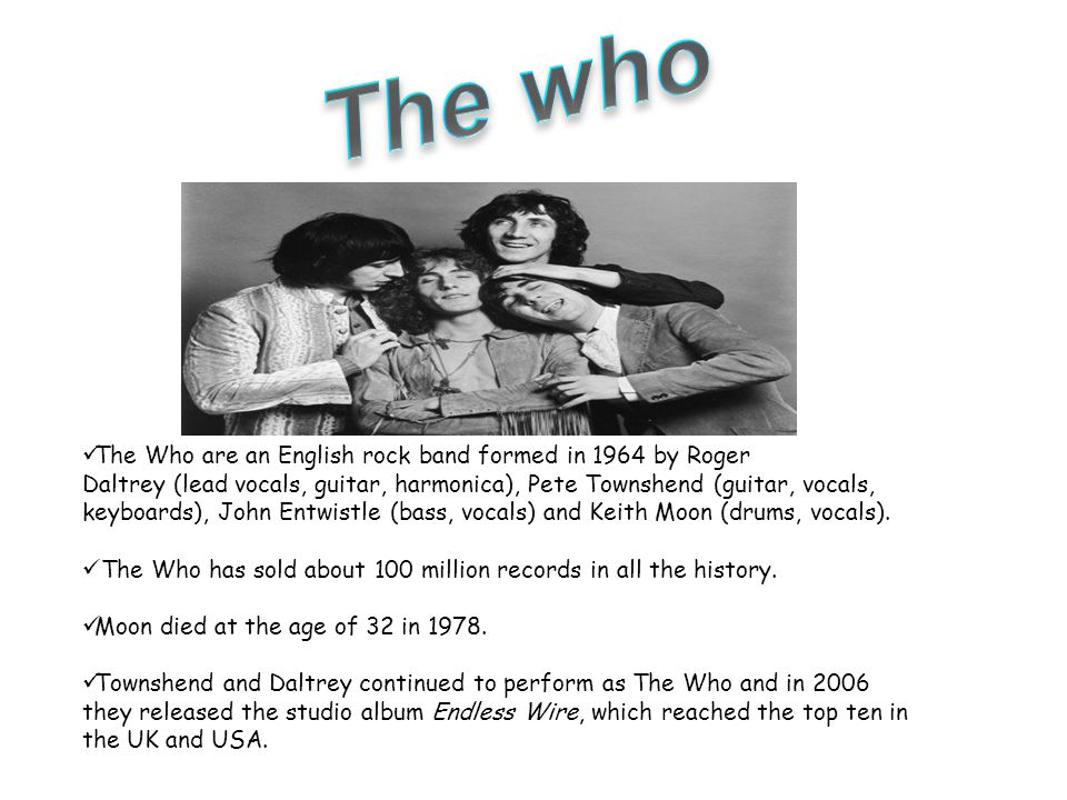 The who The Who are an English rock band formed in 1964 by Roger
