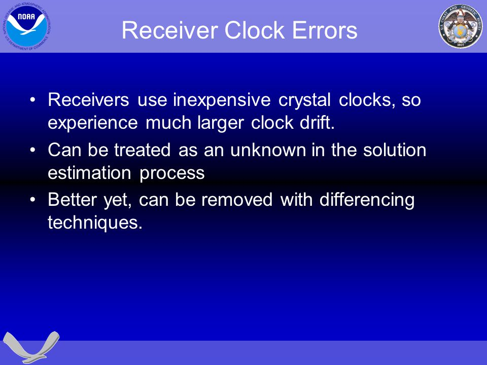 Receiver Clock Errors Receivers use inexpensive crystal clocks, so experience much larger clock drift.