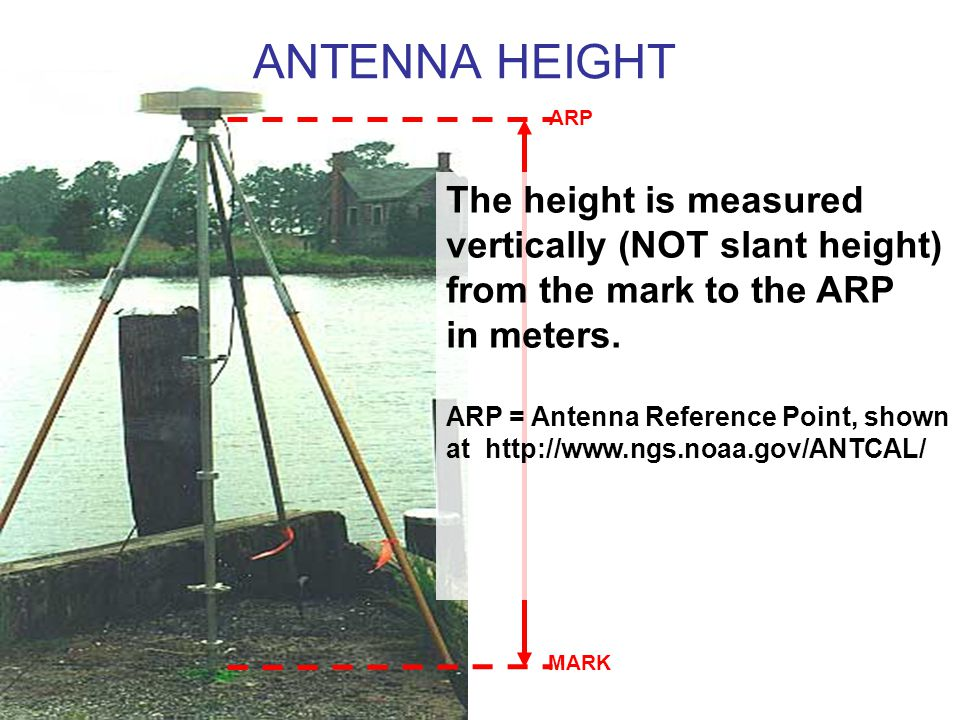 ANTENNA HEIGHT ARP. MARK. The height is measured vertically (NOT slant height) from the mark to the ARP in meters.