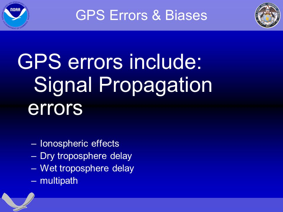 GPS errors include: Signal Propagation errors