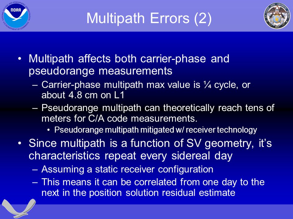 Multipath Errors (2) Multipath affects both carrier-phase and pseudorange measurements.