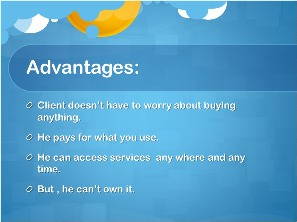 Advantages: Client doesn't have to worry about buying anything.
