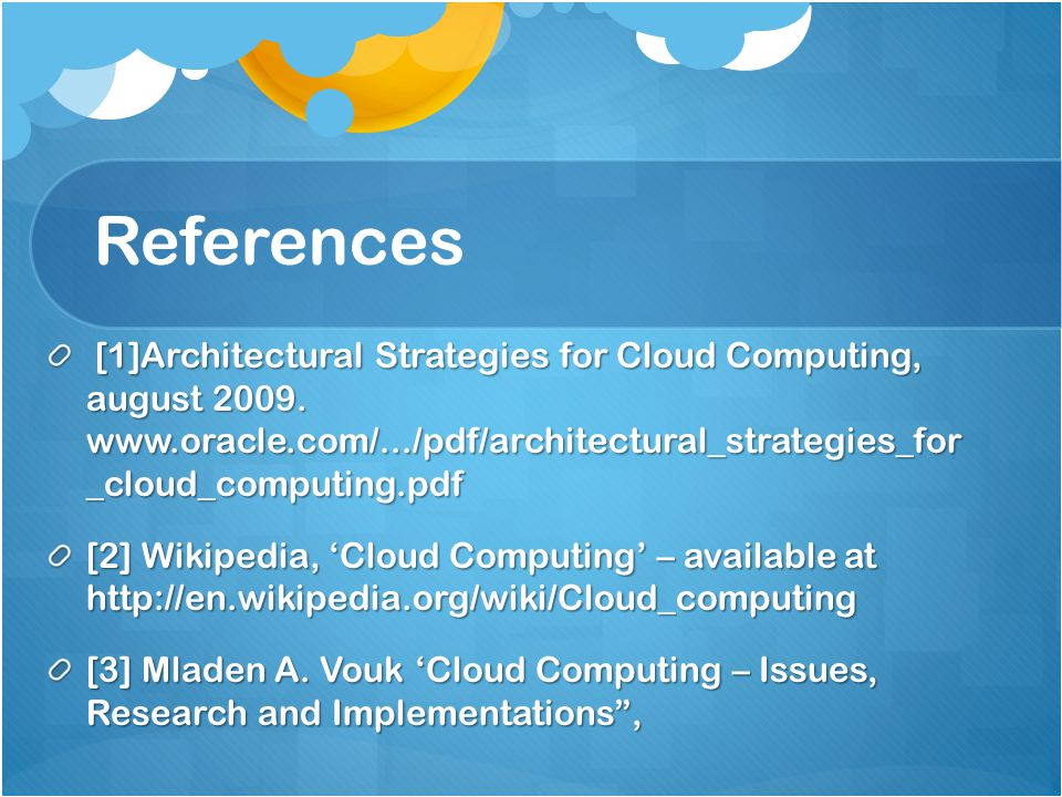References [1]Architectural Strategies for Cloud Computing, august _cloud_computing.pdf.