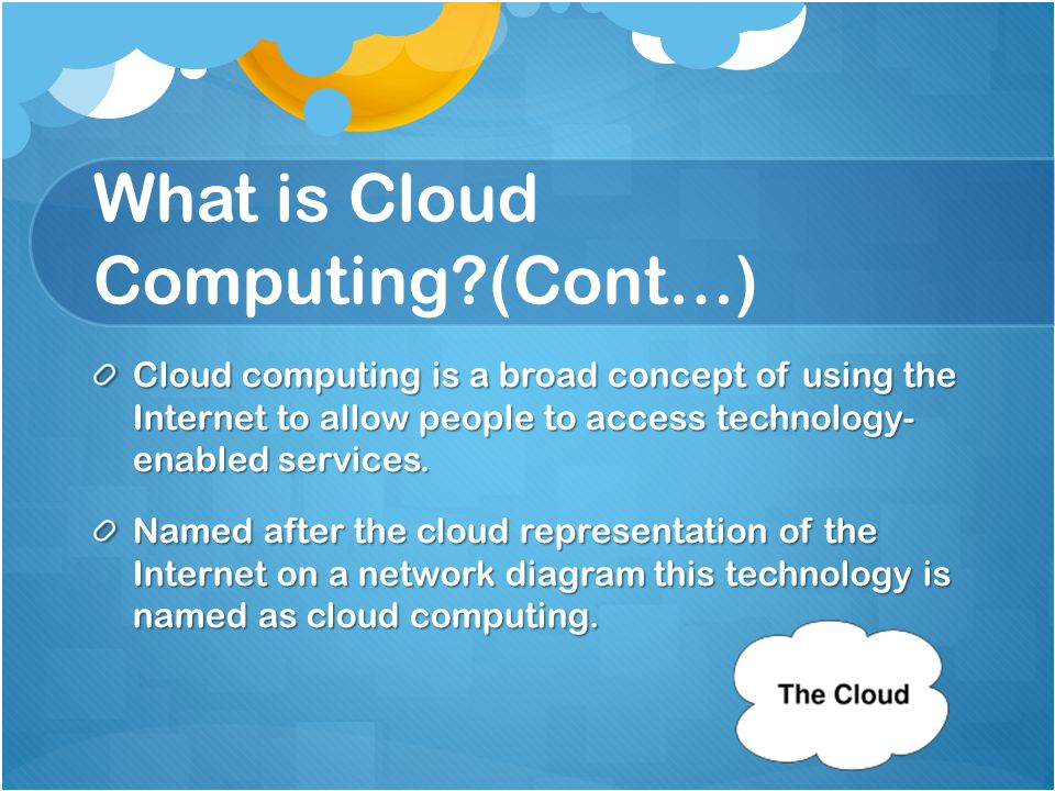 What is Cloud Computing (Cont…)