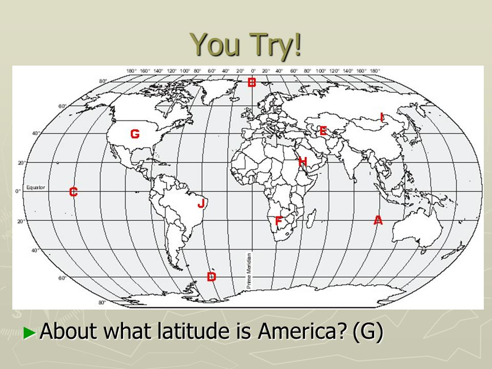 You Try! About what latitude is America (G)