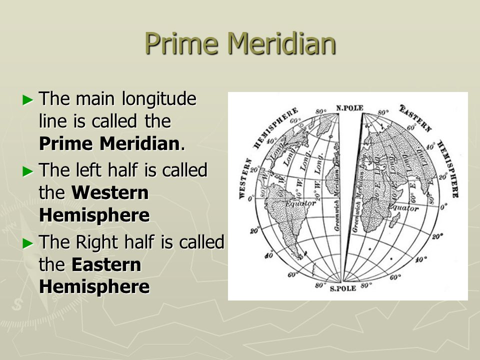 Prime Meridian The main longitude line is called the Prime Meridian.