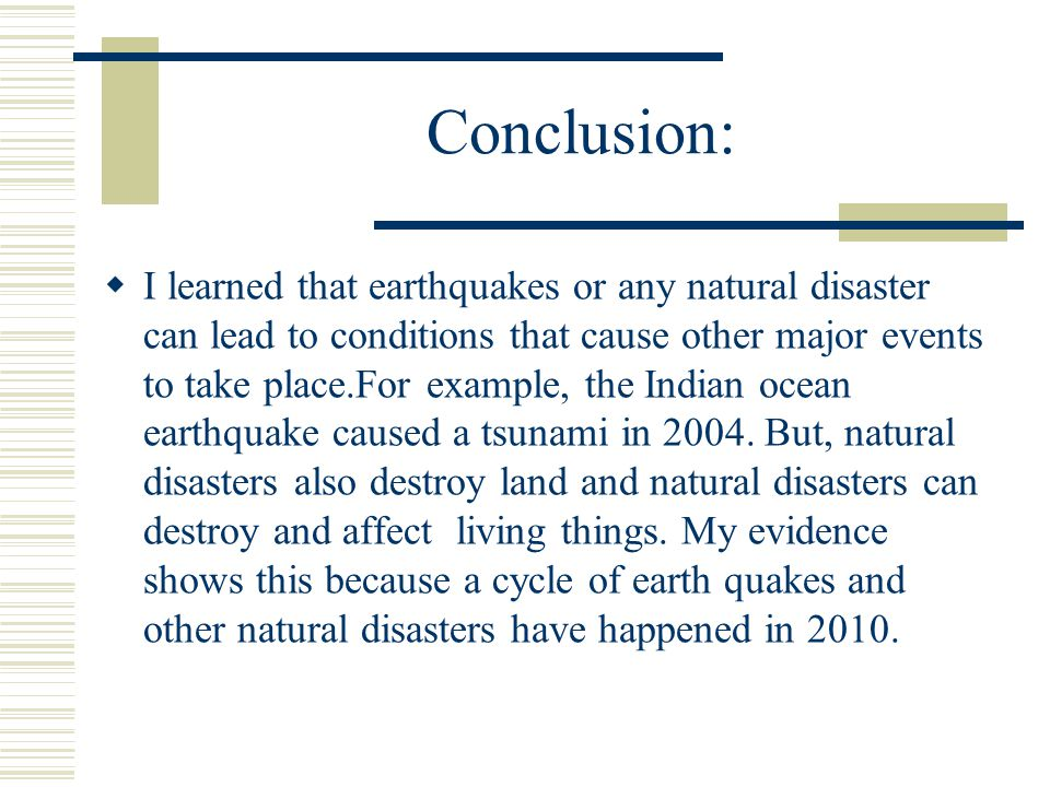 tsunami conclusion essay As for the conclusion, restate your topic sentence in different words and answer the question so what it's all well and good that you gave information about tsunamis, but in your conclusion you need to answer the question of why anyone would want to read about tsunami's, why they're relevant right now, etc.