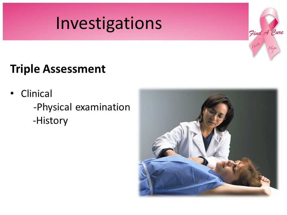 Investigations Triple Assessment Clinical -Physical examination