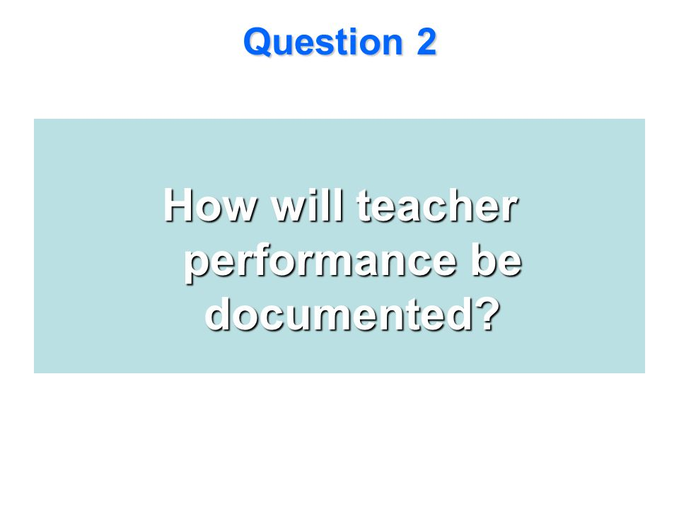 How will teacher performance be documented