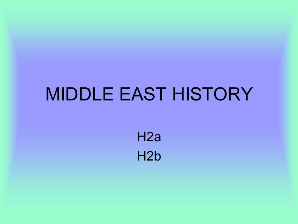 MIDDLE EAST HISTORY H2a H2b