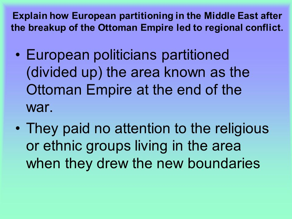 Explain how European partitioning in the Middle East after the breakup of the Ottoman Empire led to regional conflict.