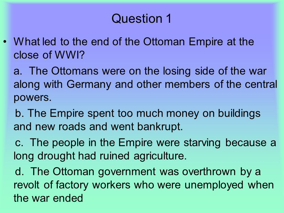 Question 1 What led to the end of the Ottoman Empire at the close of WWI