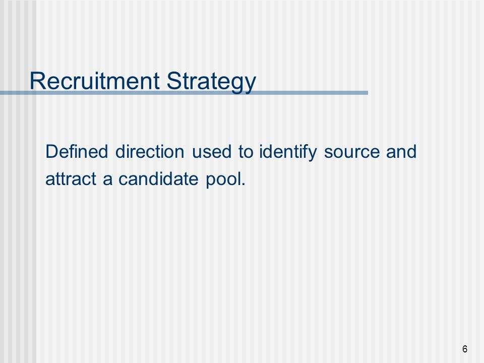 Recruitment Strategy Defined direction used to identify source and