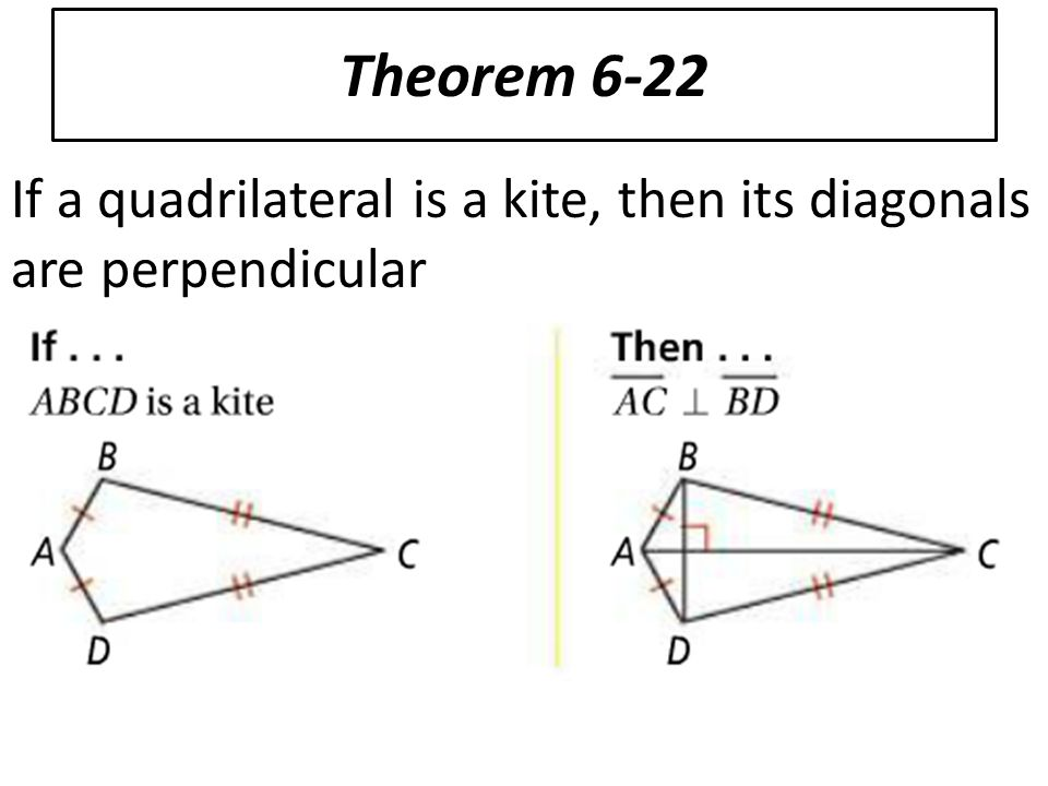 13 Theorem 6-22 If a quadrilateral is a kite, then its diagonals are  perpendicular